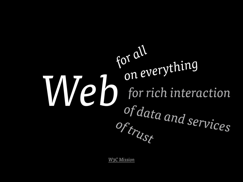 Web of trust for all on everything W3C Mission ...