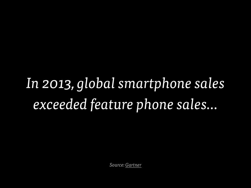 In 2013, global smartphone sales exceeded featu...