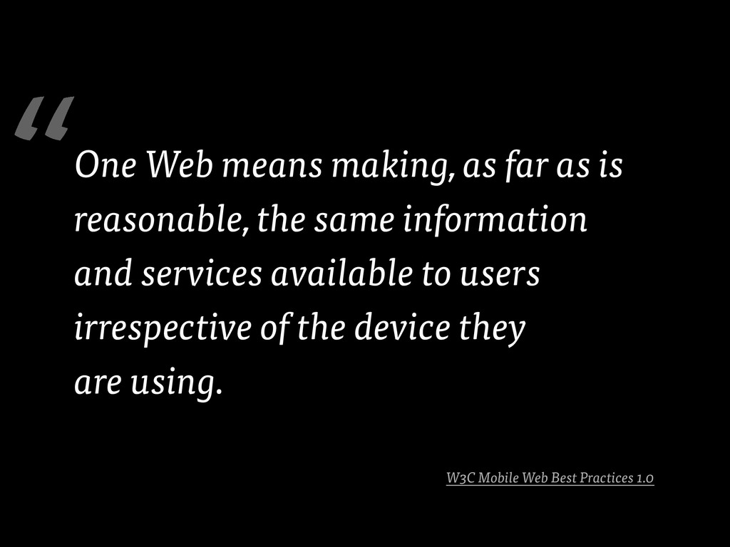 W3C Mobile Web Best Practices 1.0 One Web means...