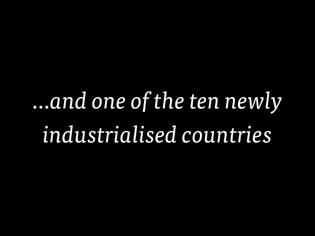 …and one of the ten newly industrialised countr...