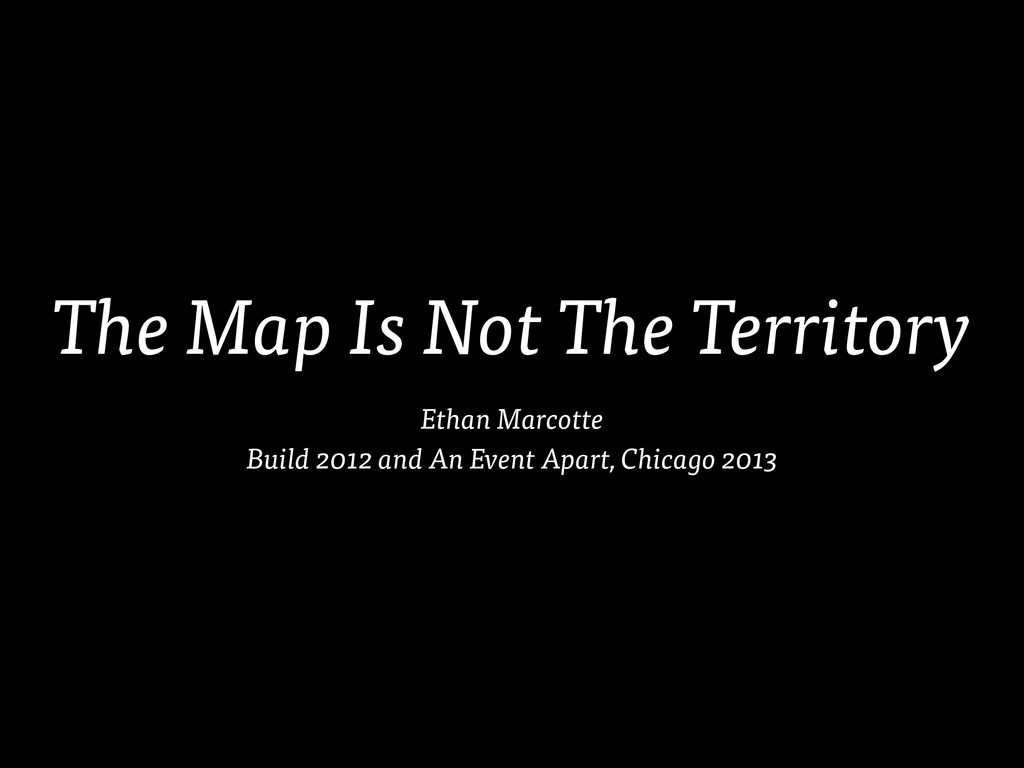 The Map Is Not The Territory Ethan Marcotte Bui...