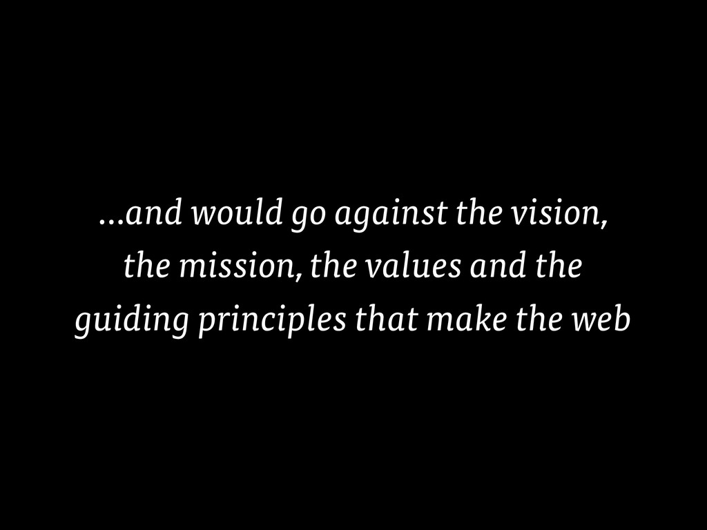…and would go against the vision, the mission, ...