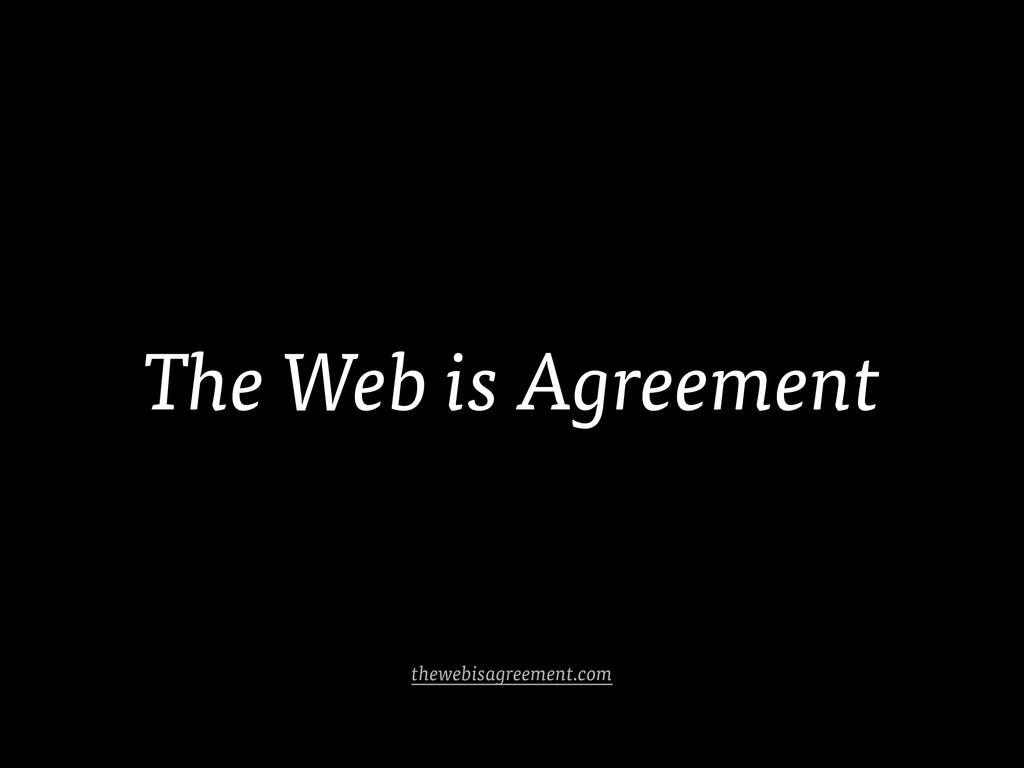 The Web is Agreement thewebisagreement.com