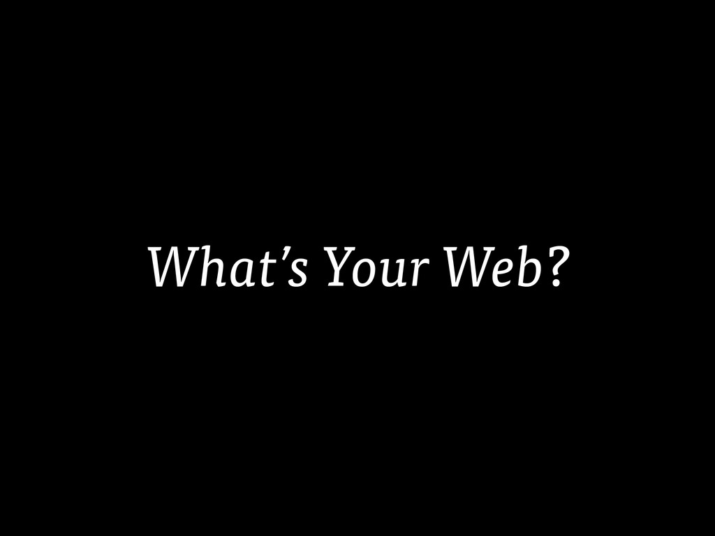 What's Your Web?