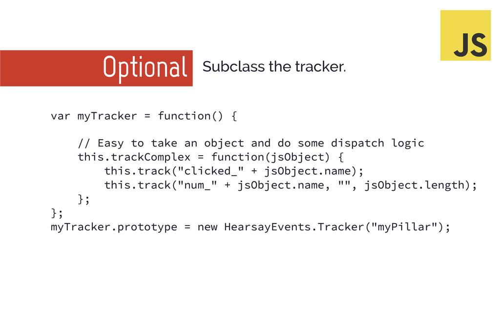 Optional Subclass the tracker. var myTracker = ...