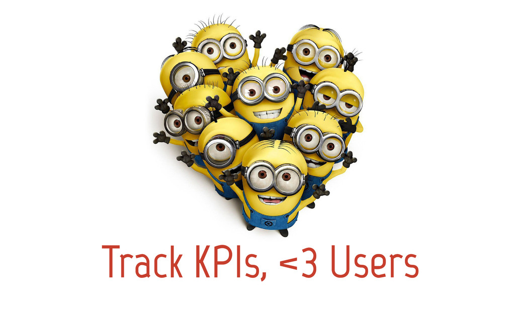 Track KPIs, <3 Users