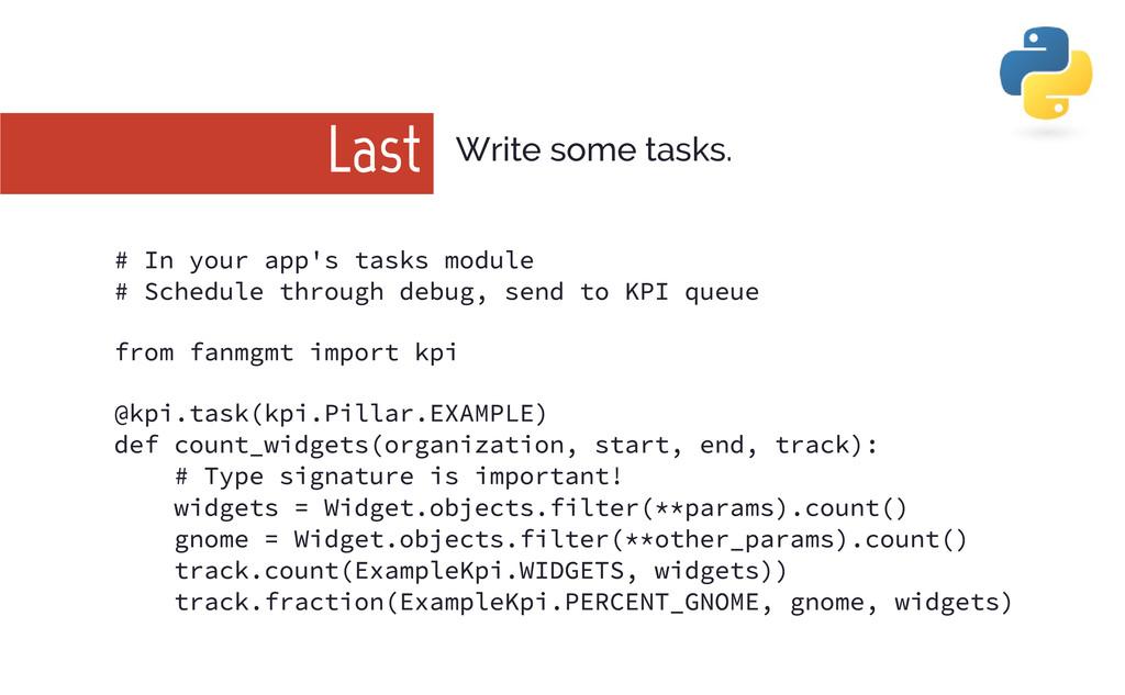 # In your app' s tasks module # Schedule throug...