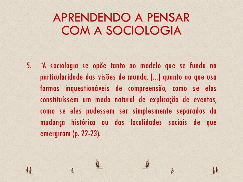 """5. """"A sociologia se opõe tanto ao modelo que se..."""