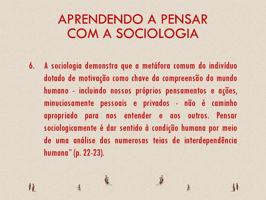6. A sociologia demonstra que a metáfora comum ...