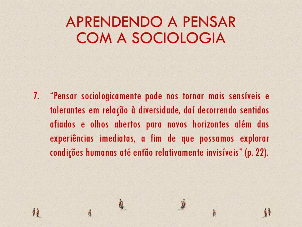 "7. ""Pensar sociologicamente pode nos tornar mai..."