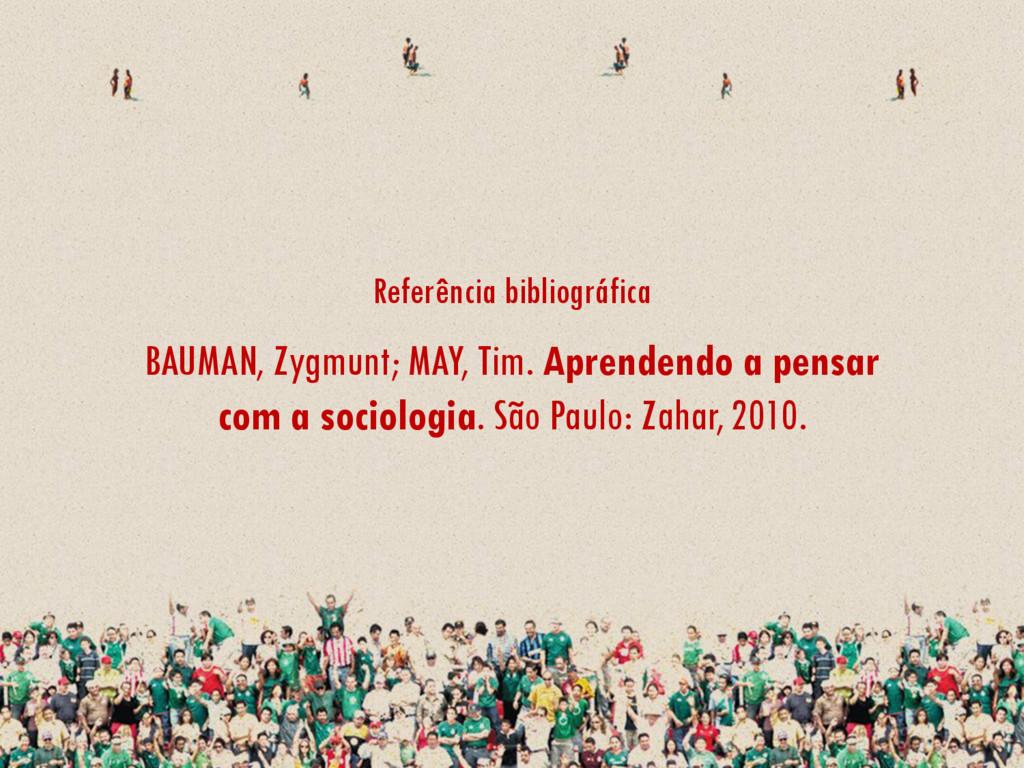 Referência bibliográfica BAUMAN, Zygmunt; MAY, ...