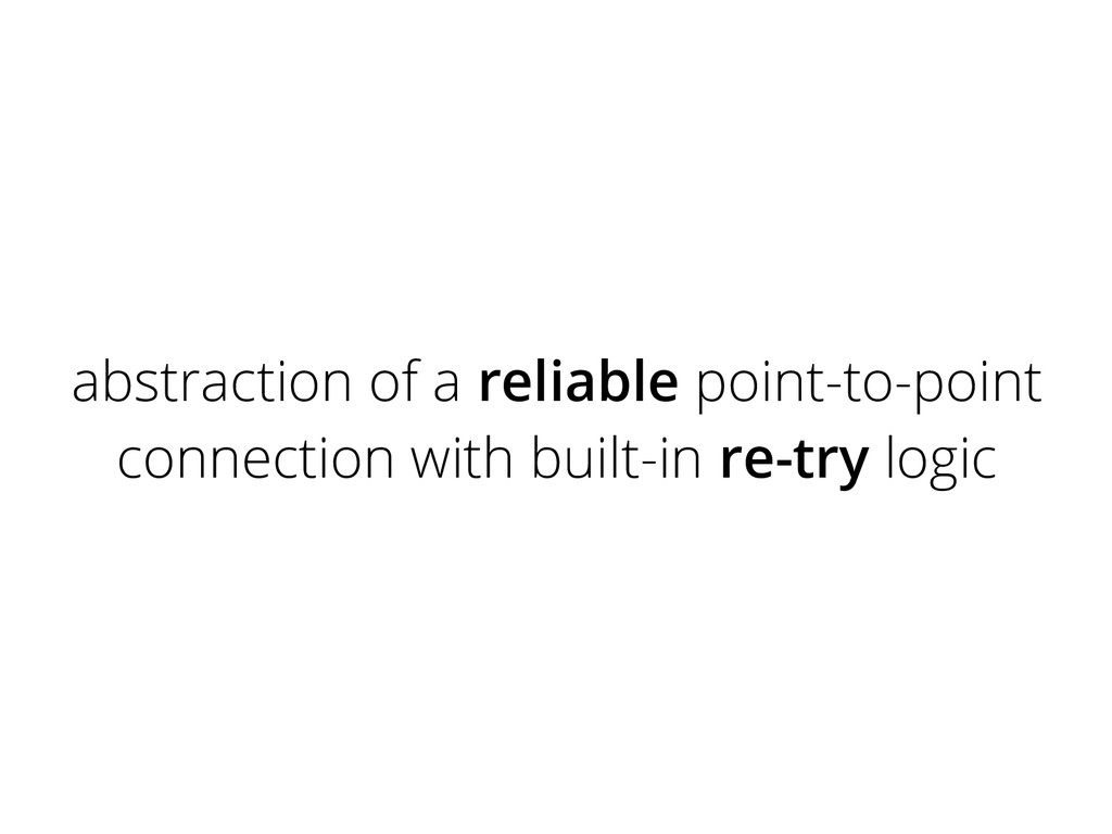 abstraction of a reliable point-to-point connec...