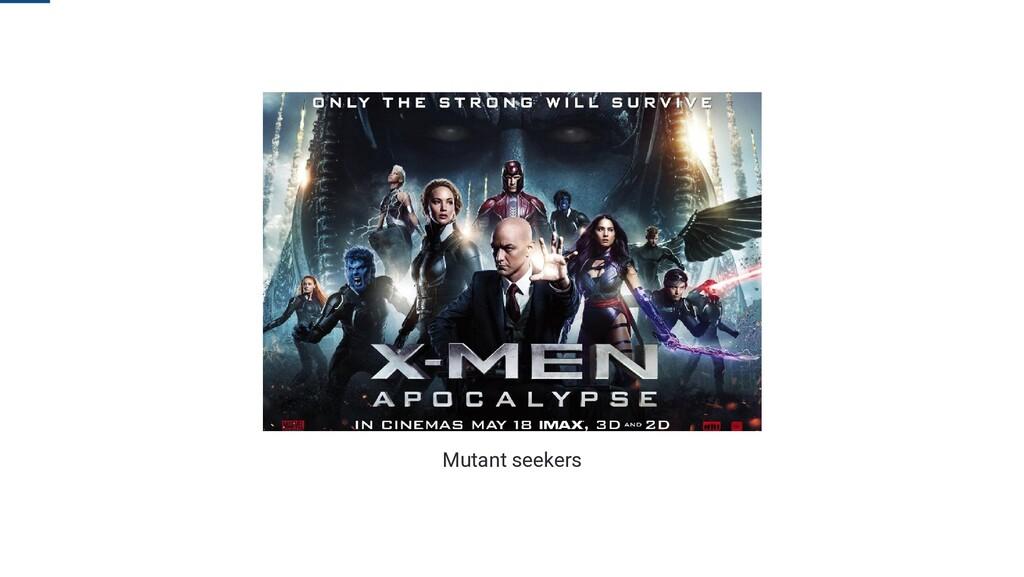 Mutant seekers