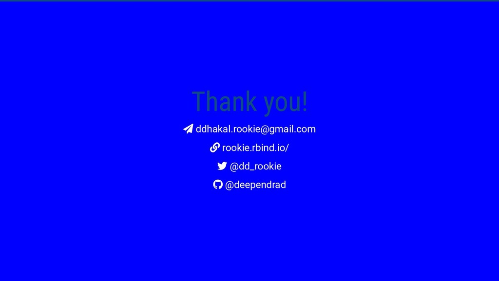 Thank you!  ddhakal.rookie@gmail.com  rookie....