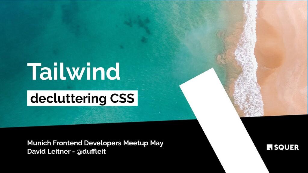 @duffleit Tailwind decluttering CSS . Munich Fron...