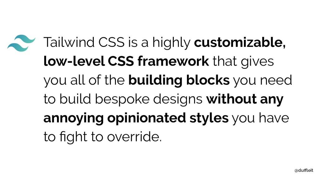 @duffleit Tailwind CSS is a highly customizable, ...