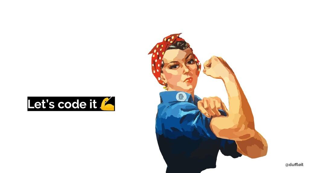 @duffleit Let's code it