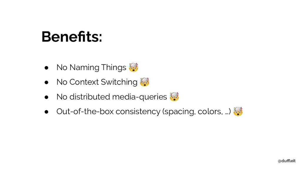 @duffleit Benefits: ● No Naming Things  ● No Conte...