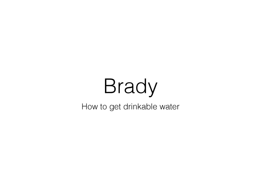 Brady How to get drinkable water