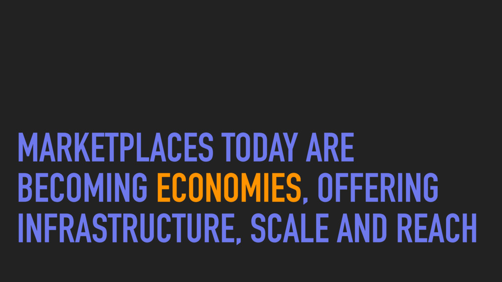 MARKETPLACES TODAY ARE BECOMING ECONOMIES, OFFE...