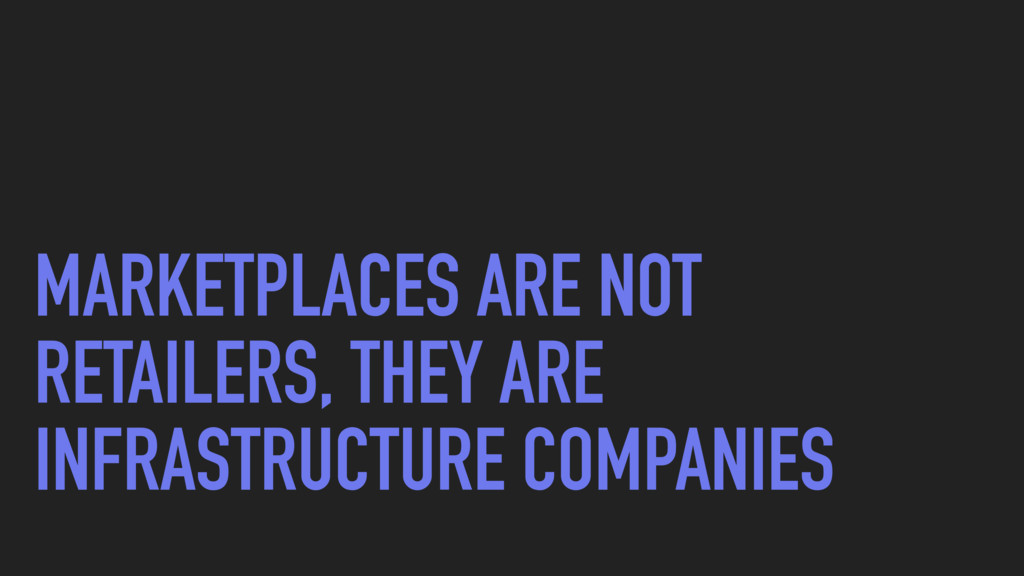 MARKETPLACES ARE NOT RETAILERS, THEY ARE INFRAS...