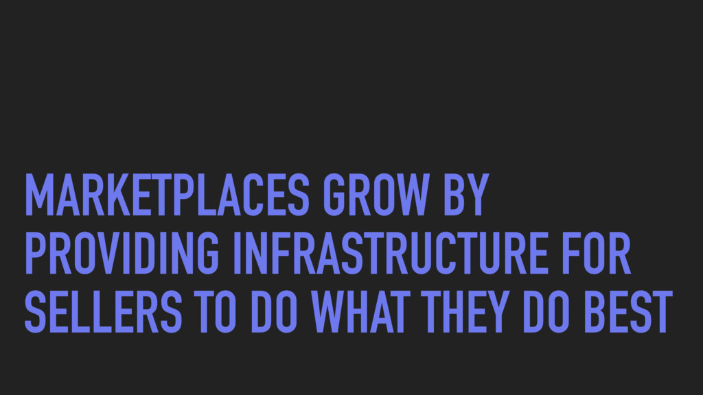 MARKETPLACES GROW BY PROVIDING INFRASTRUCTURE F...