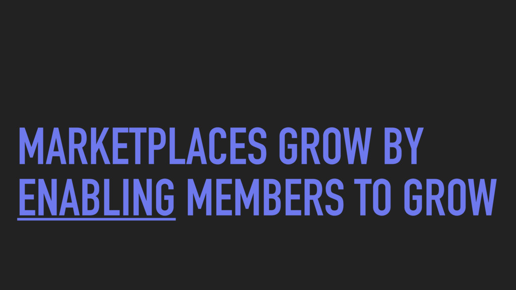 MARKETPLACES GROW BY ENABLING MEMBERS TO GROW