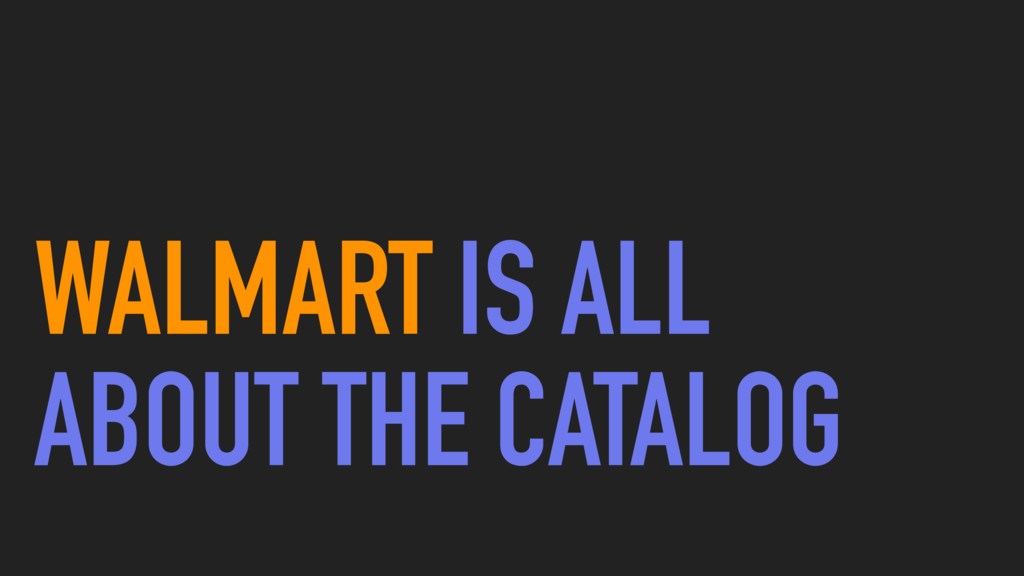 WALMART IS ALL ABOUT THE CATALOG