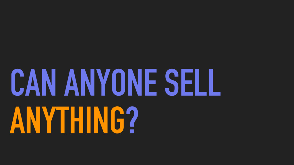 CAN ANYONE SELL ANYTHING?