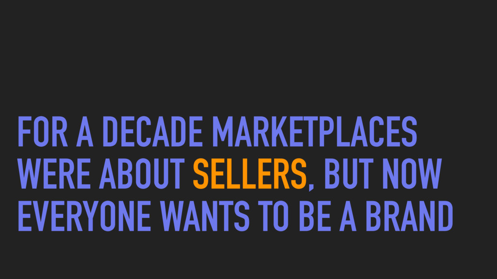 FOR A DECADE MARKETPLACES WERE ABOUT SELLERS, B...