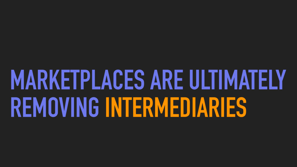 MARKETPLACES ARE ULTIMATELY REMOVING INTERMEDIA...