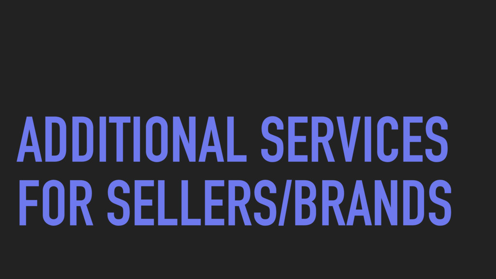 ADDITIONAL SERVICES FOR SELLERS/BRANDS
