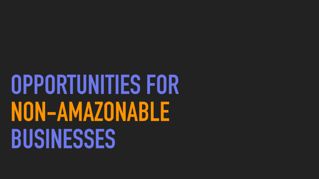 OPPORTUNITIES FOR NON-AMAZONABLE BUSINESSES