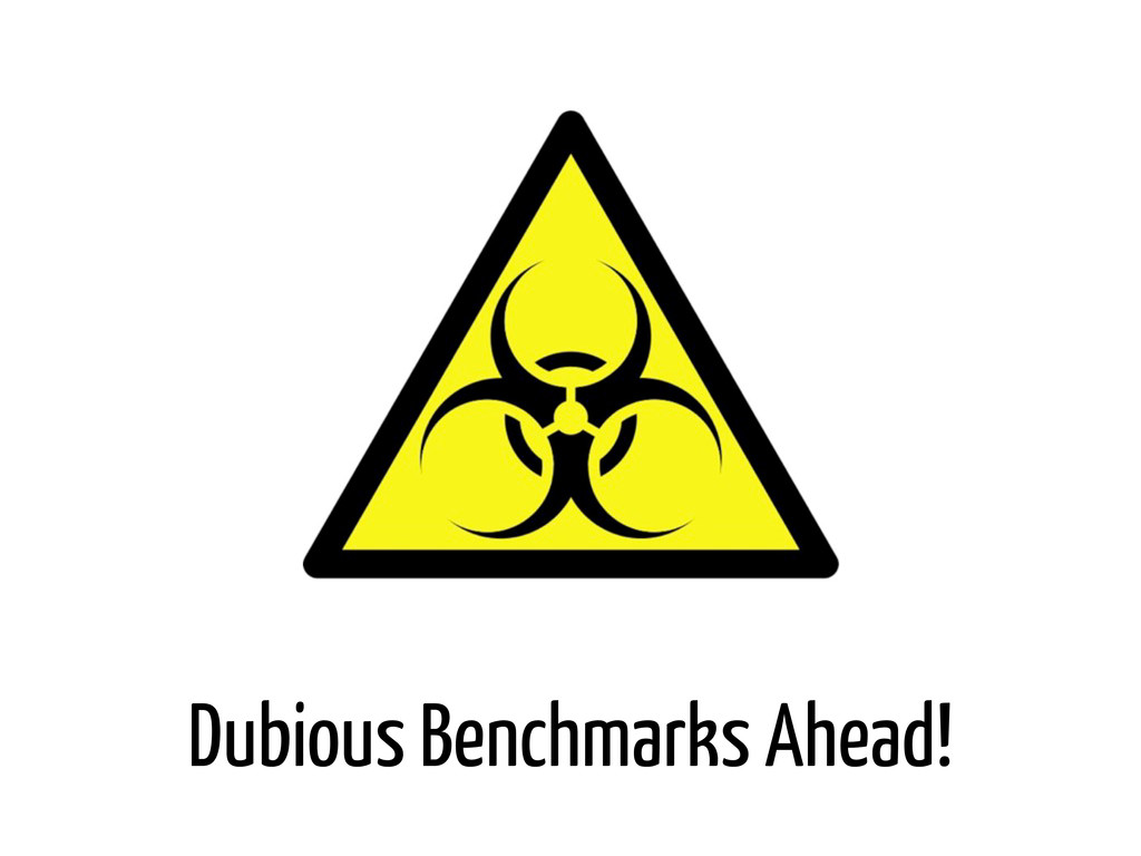 Dubious Benchmarks Ahead!