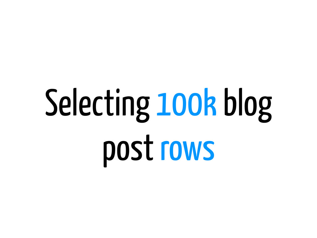 Selecting 100k blog post rows