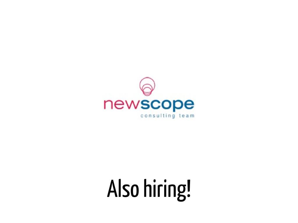 Also hiring!