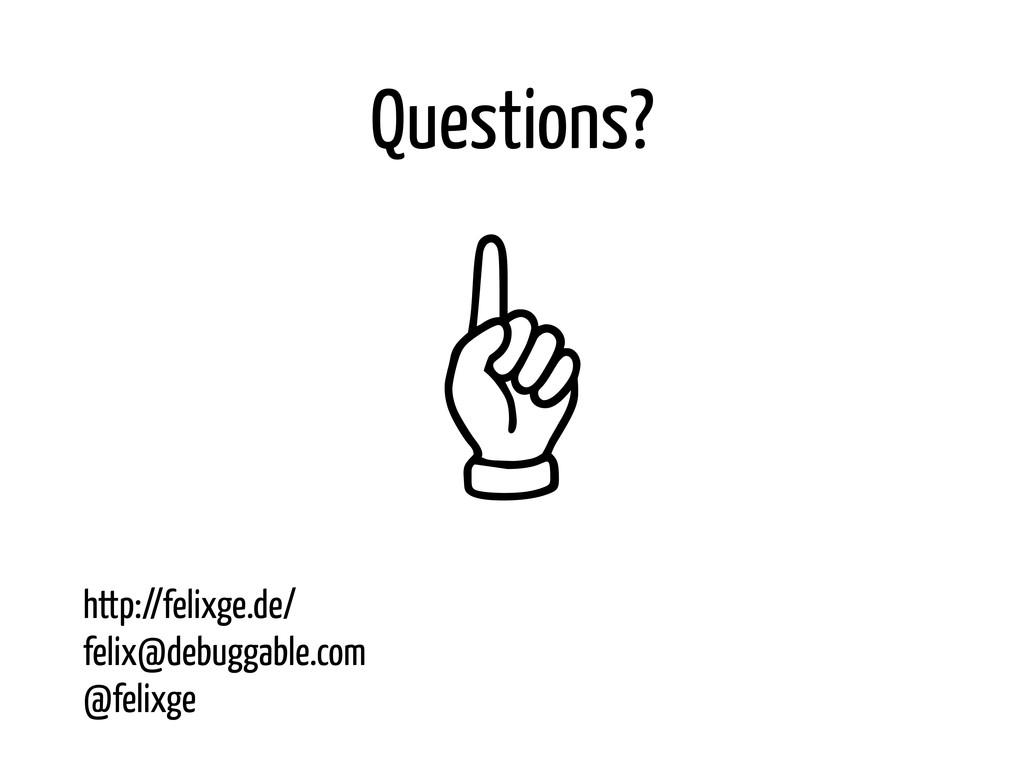 """Questions? """" http://felixge.de/ felix@debuggabl..."""