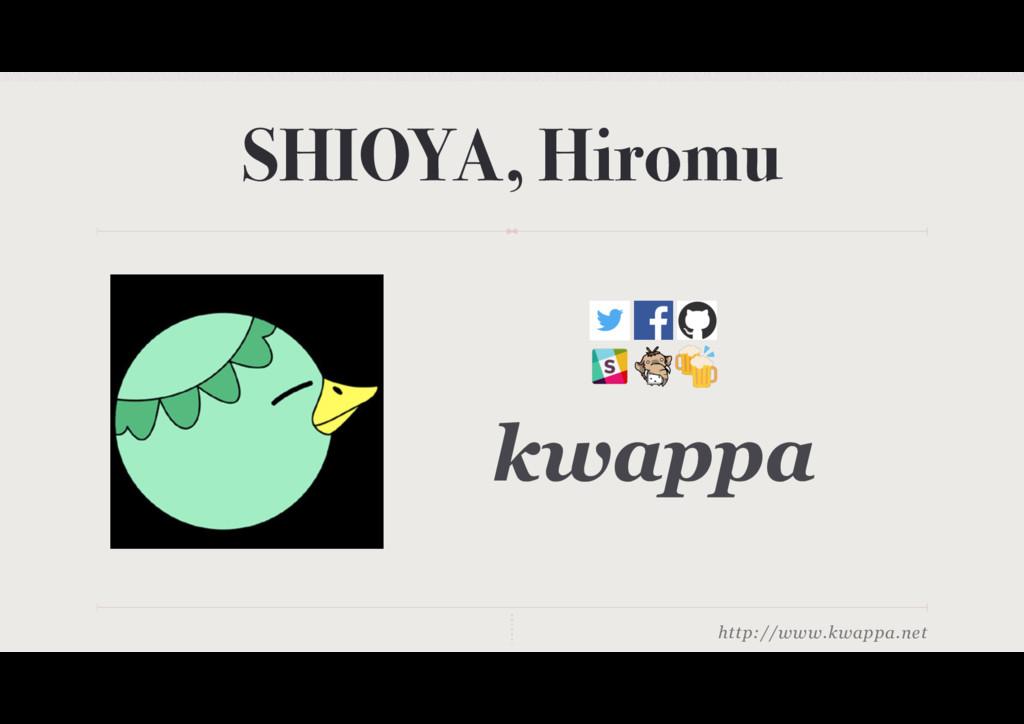 http://www.kwappa.net SHIOYA, Hiromu kwappa