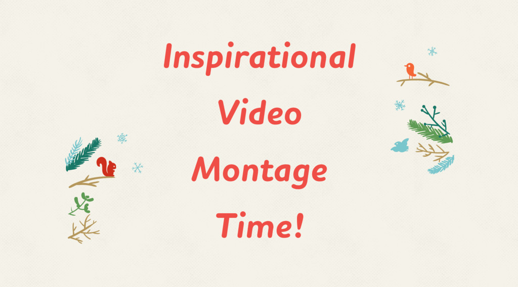 Inspirational Video Montage Time!