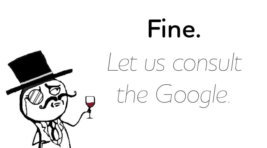 Fine. Let us consult the Google.