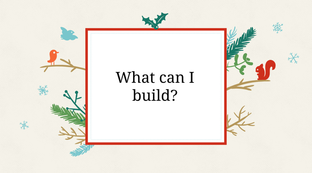 What can I build?