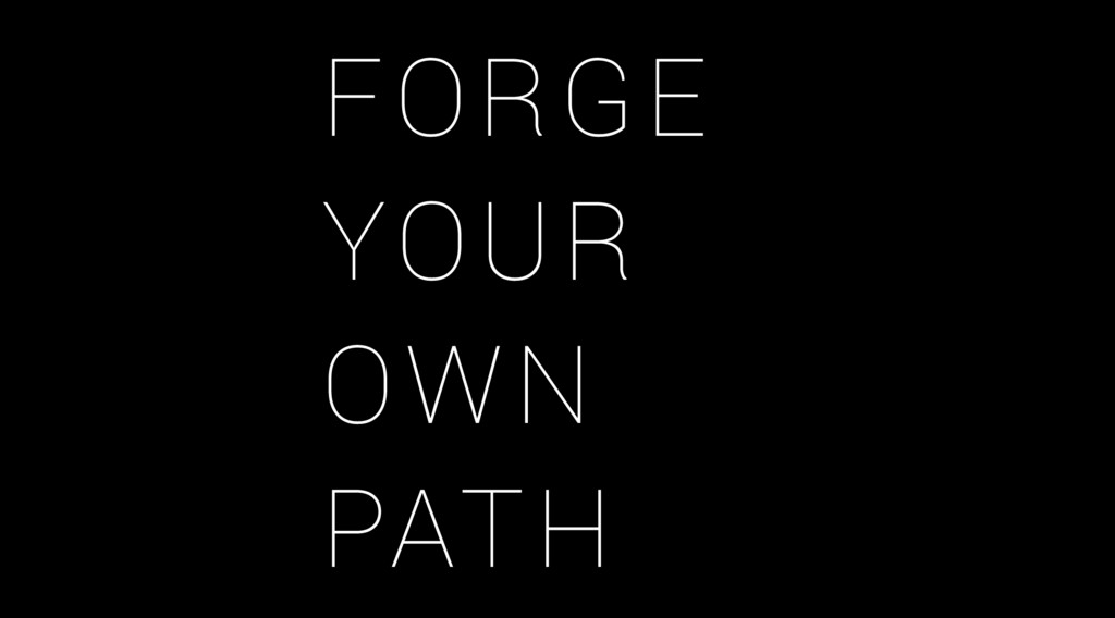 FORGE YOUR OWN PATH