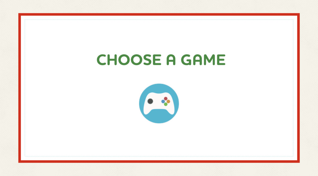 CHOOSE A GAME