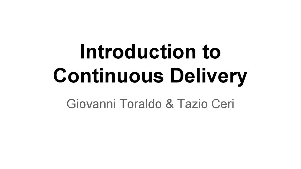 Introduction to Continuous Delivery Giovanni To...