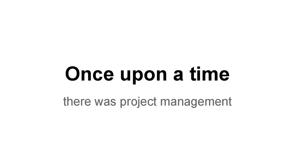 Once upon a time there was project management