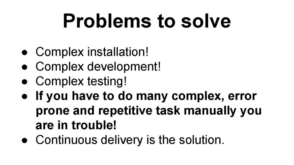 Problems to solve ● Complex installation! ● Com...