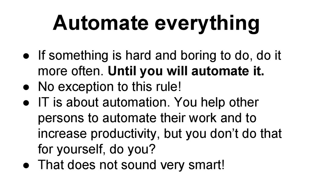 Automate everything ● If something is hard and ...
