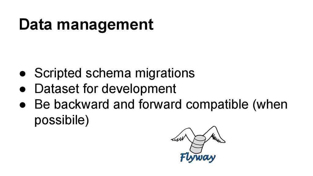 Data management ● Scripted schema migrations ● ...