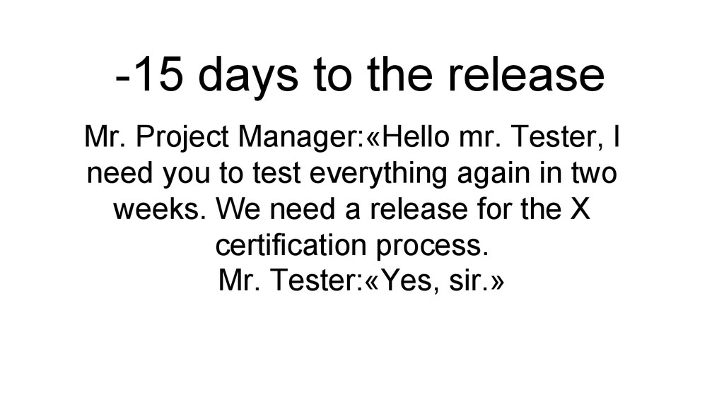 Mr. Project Manager:«Hello mr. Tester, I need y...