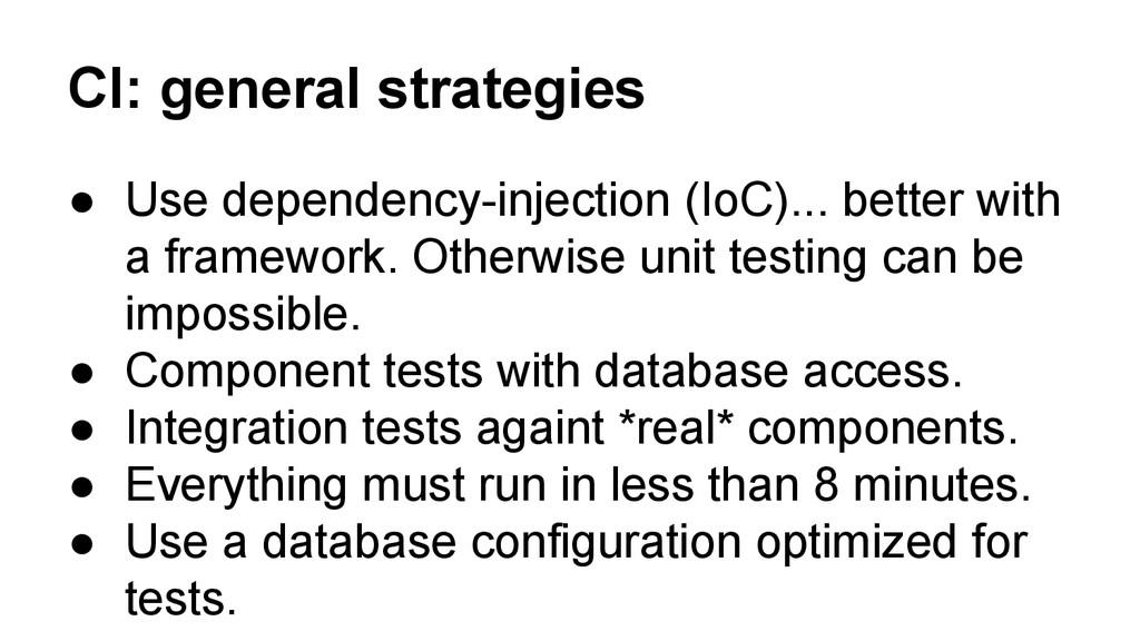 CI: general strategies ● Use dependency-injecti...